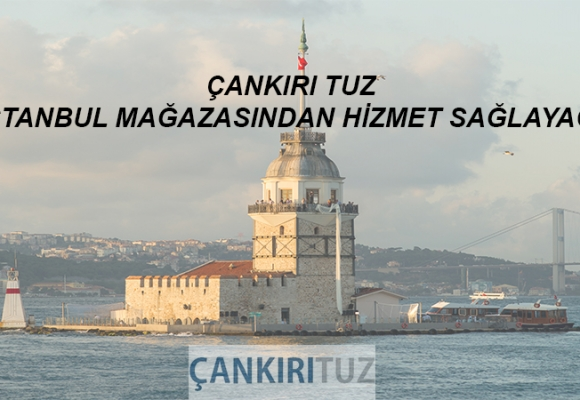 Çankırı Tuz İstanbul Mağazasından Hizmet Sağlayacak